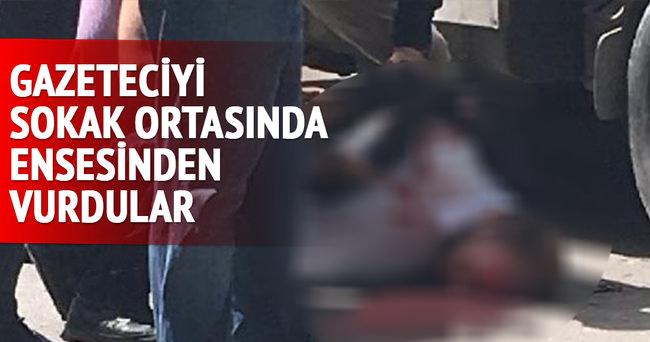 Gazeteciyi sokak ortasında ensesinden vurdular