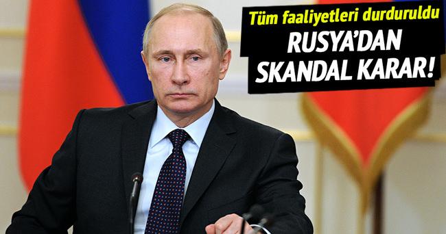 Rusya'dan skandal karar! Tüm faaliyetleri durduruldu