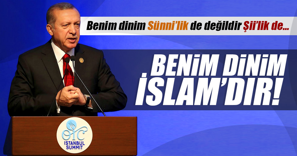Erdoğan: Benim dinim İslam'dır!