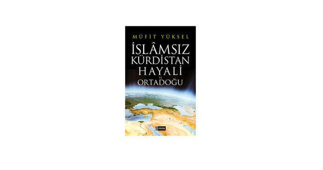 """""""İslamsız Kürdistan Hayali ve Ortadoğu"""""""