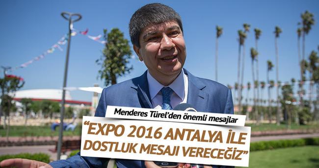 EXPO ile tüm dünyaya dostluk mesajı verilecek