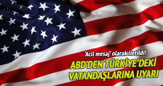 ABD'den Türkiye'deki vatandaşlarına uyarı!