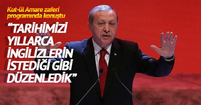 Erdoğan: Resmi tarihimizi yıllarca İngilizlerin istediği gibi düzenledik