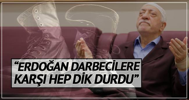 'Erdoğan darbecilere karşı dik durdu'