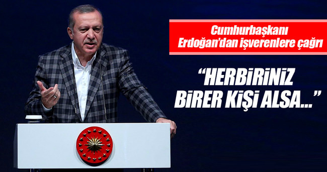 Cumhurbaşkanı Erdoğan'dan işverene çağrı