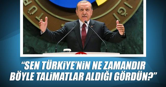 Erdoğan: Sen Türkiye'nin ne zamandır böyle talimatlar aldığını gördün?