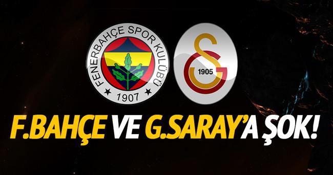 Galatasaray ve Fenerbahçe'ye şok!