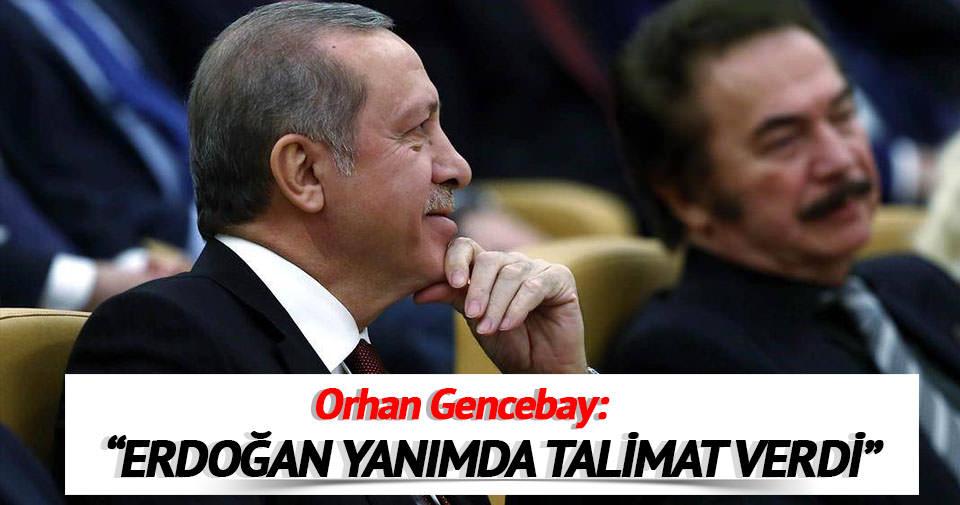Erdoğan yanımda talimat verdi