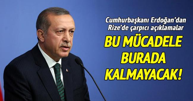 Erdoğan: Bu mücadele burada kalmayacak