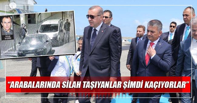 Cumhurbaşkanı Erdoğan: Arabalarında silah taşıyanlar şimdi kaçıyorlar