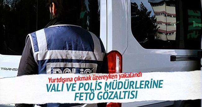 Vali ve polis müdürlerine FETÖ gözaltısı