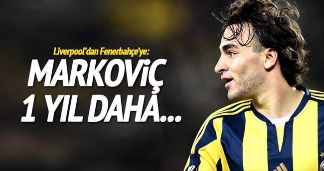 Markovic 1 yıl daha oynasın!