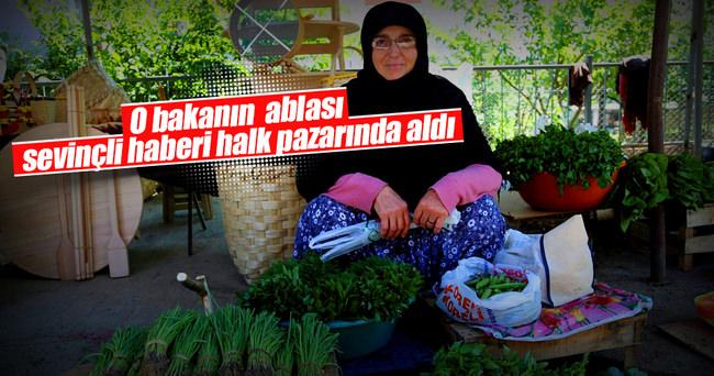 Kardeşinin bakan olduğu haberini halk pazarında aldı