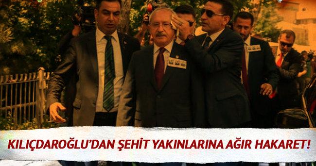 Kılıçdaroğlu'ndan şehit yakınlarına ağır hakaret