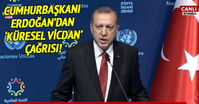 Cumhurbaşkanı Erdoğan'dan 'küresel vicdan' çağrısı!