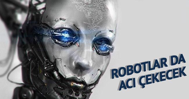 Robotlar da acı çekecek