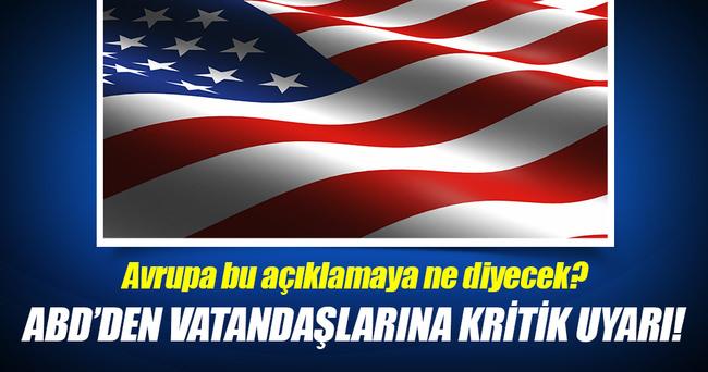 ABD'den Avrupa'ya seyahat edecek vatandaşlarına uyarı!