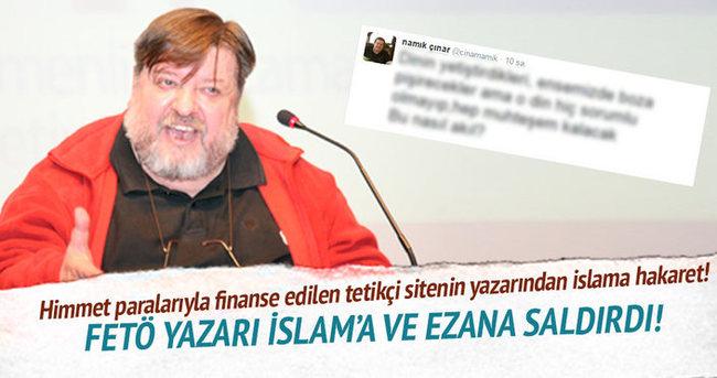 FETÖ yazarı İslam'a ve ezana saldırdı!