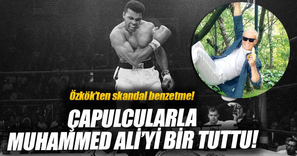 Özkök Çapulcularla Muhammed Ali'yi bir tuttu