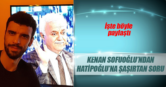 Kenan Sofuoğlu'ndan Hatipoğlu'na güldüren soru