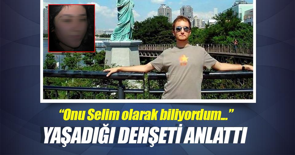 Genç kız: Atalay Filiz'i 'Selim' olarak biliyordum, psikopat diye...