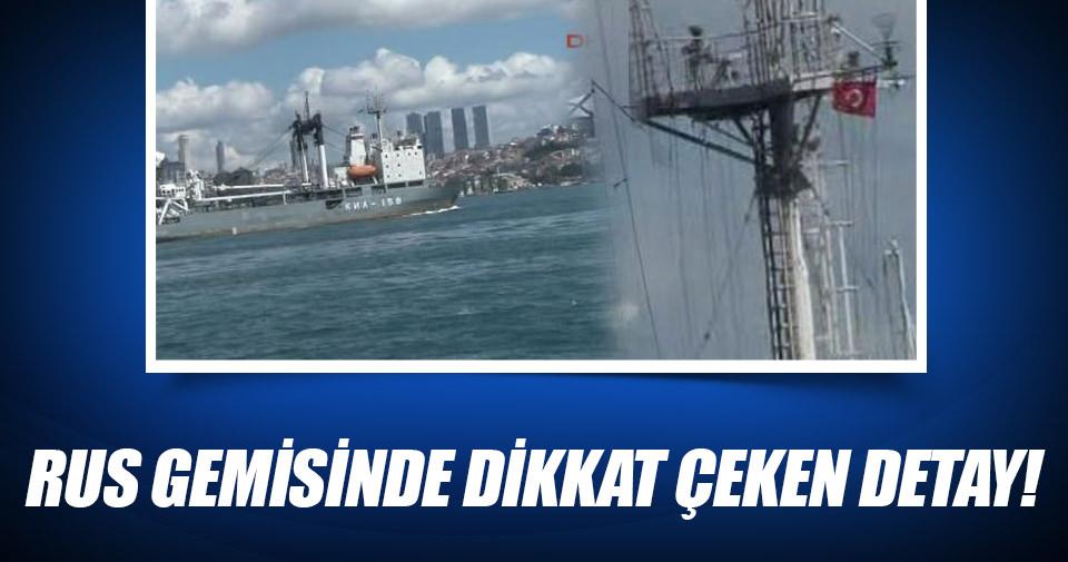 Rus gemisi boğazdan Türk bayrağı ile geçti