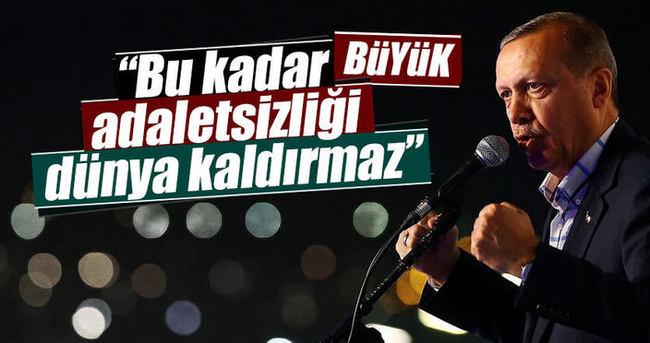 Erdoğan: Bu kadar adaletsizliği dünya kaldırmaz