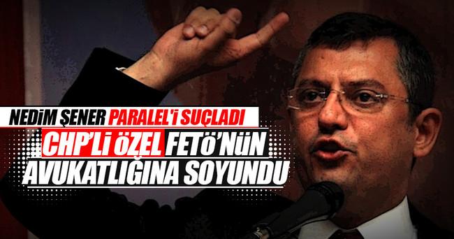 CHP'li Vekil Özel FETÖ'nün avukatlığına soyundu