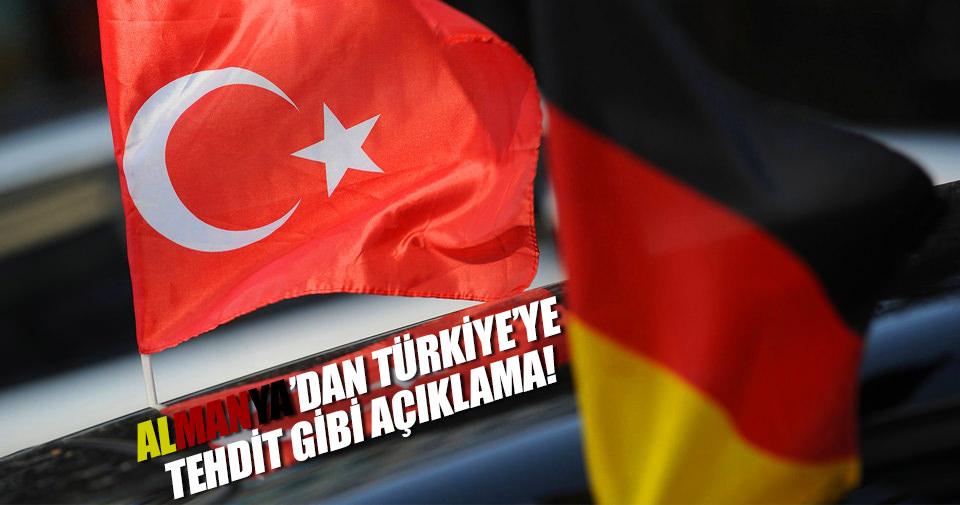 Almanya'dan Türkiye'ye tehdit gibi açıklama