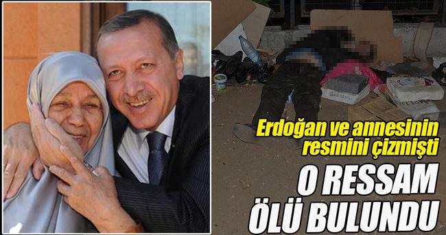 Erdoğan ve annesinin resmini çizen ressam öldü