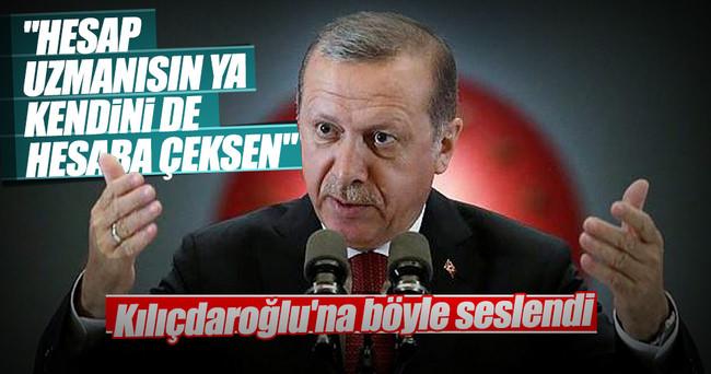 Cumhurbaşkanı Erdoğan: Hesap uzmanısın ya kendini de hesaba çeksen