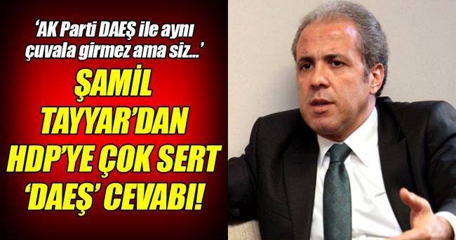 Şamil Tayyar'dan HDP'ye çok sert 'DAEŞ' cevabı!
