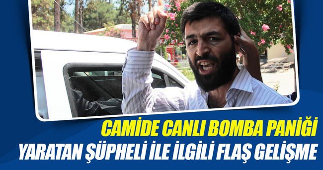 Canlı bomba paniğine neden olan şüpheli tutuklandı