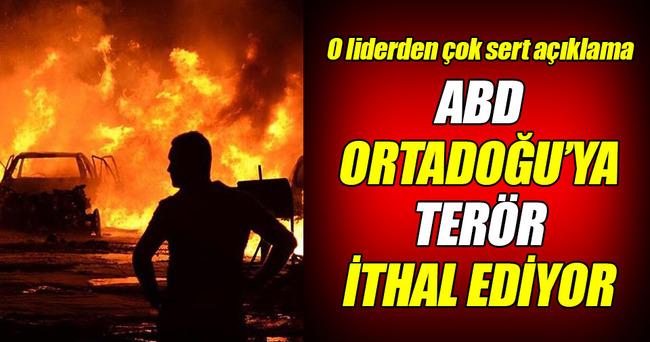 'ABD Ortadoğu'ya terör ithal ediyor'