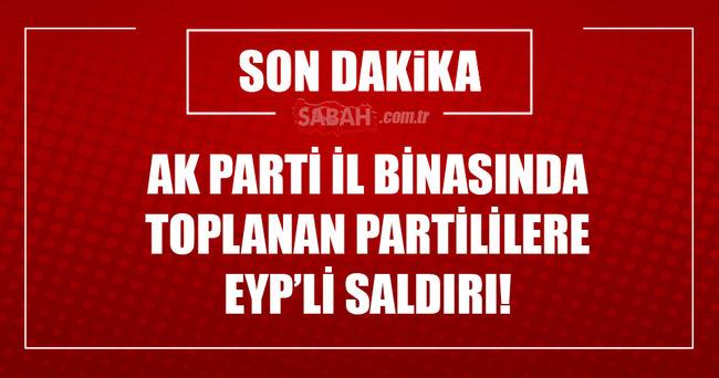 Diyarbakır'da AK Parti il binasında toplanan partililere EYP'li saldırı yapıldı