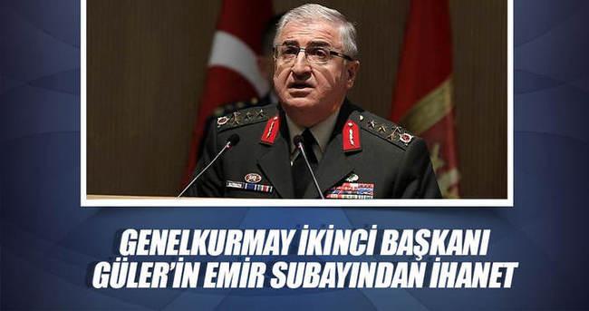 Genelkurmay İkinci Başkanı Güler'in emir subayından ihanet