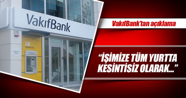 VakıfBank'tan hain darbe girişimi ile ilgili açıklama