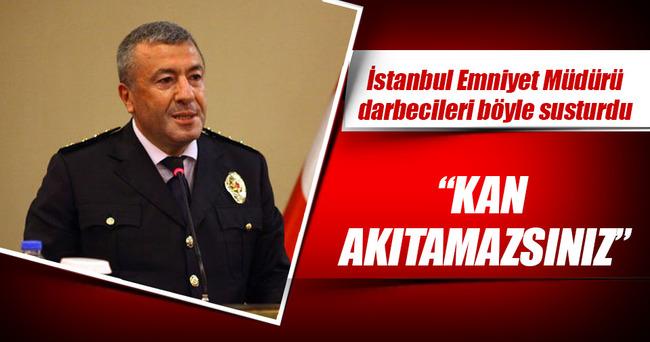 Emniyet Müdürü'nden darbecilere ders: Türk milletinin kanını akıtamazsınız