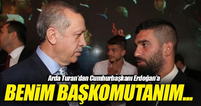 Arda Turan'dan Cumhurbaşkanı Erdoğan'a: Benim başkomutanım sizsiniz