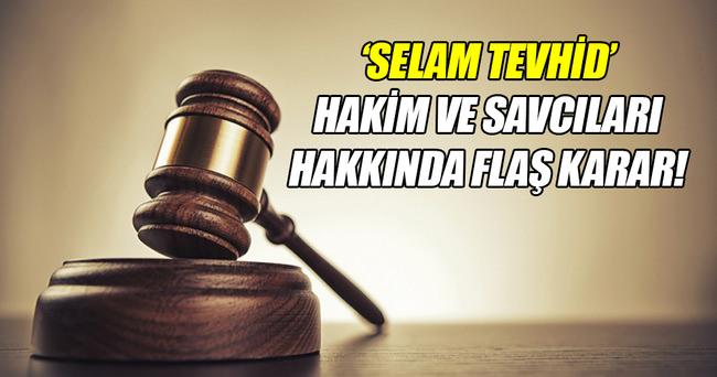 'Selam Tevhid' hakim ve savcılarına yakalama kararı!