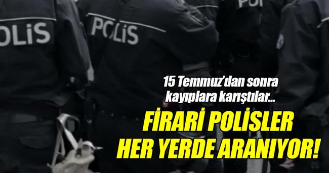 Firari polisler her yerde aranıyor!