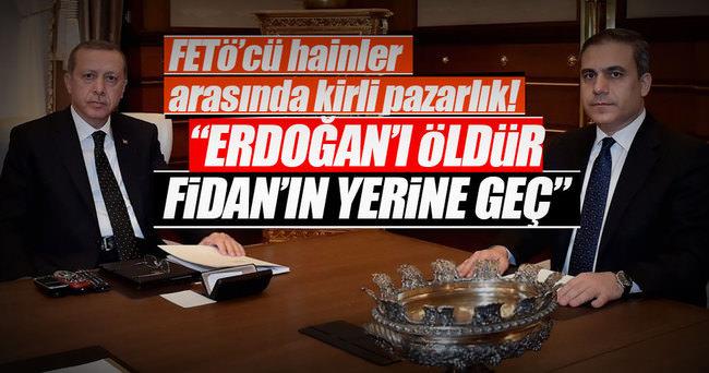 Erdoğan'ı öldürüp Fidan'ın yerine geçecekti!