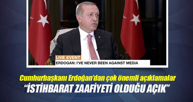 Erdoğan: İstihbarat zaafı olduğu açık