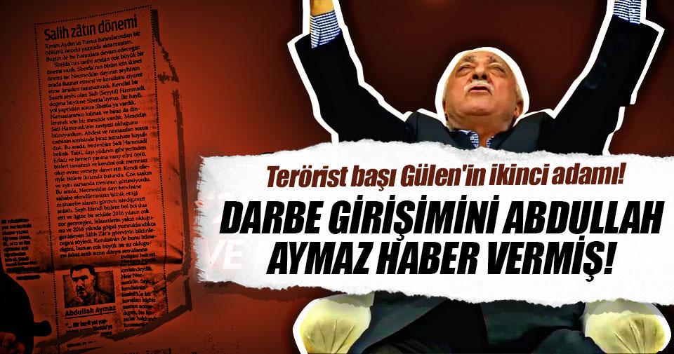 Terörist başı Gülen'in ikinci adamı! Darbe girişimini Abdullah Aymaz haber vermiş