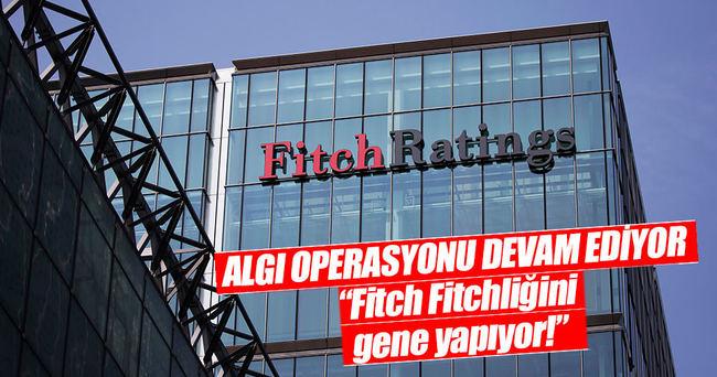'Fitch Fitchliğini gene yapıyor'