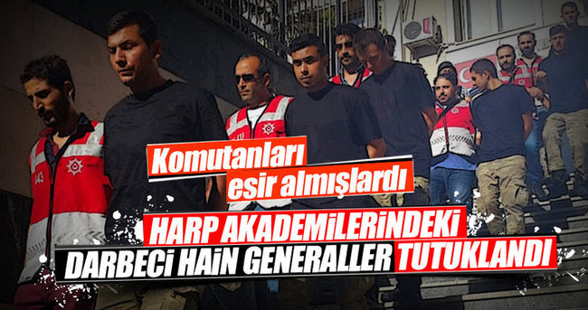 Harp Akademilerindeki darbeci generaller tutuklandı