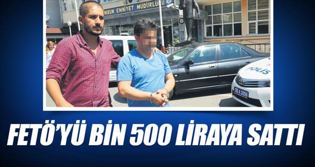FETÖ'yü bin 500 liraya sattı