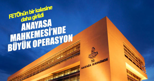 Anayasa Mahkemesi'ne FETÖ operasyonu