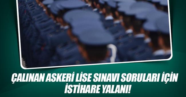 Çalınan askeri lise sınavı soruları için 'istihare' yalanı
