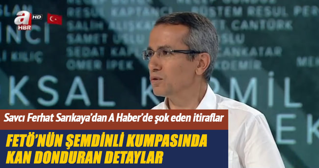 Savcı Ferhat Sarıkaya'dan A Haber'de şok FETÖ açıklaması